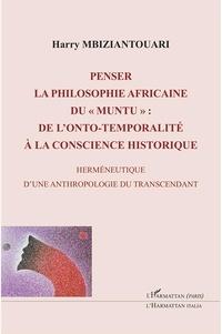 """Harry Mbiziantouari - Penser la philosophie africaine du """"muntu"""" : de l'onto-temporalité à la conscience historique - Herméneutique d'une anthropologie du transcendant."""