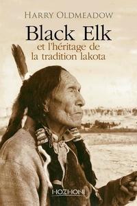 Harry Oldmeadow - Black Elk et l'héritage de la traditioin lakota.