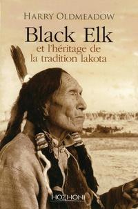 Harry Oldmeadow - Black Elk et l'héritage de la tradition lakota - Suivi de Nouvel éclairage sur Black Elk et The Sacred Pipe.
