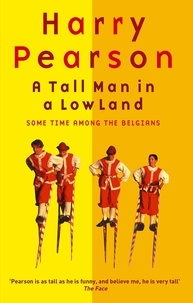Harry Pearson - A Tall Man In A Low Land - Some Time Among the Belgians.