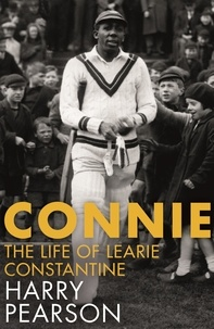 Harry Pearson - Connie - The Marvellous Life of Learie Constantine.
