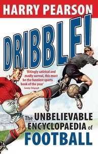 Harry Pearson - Dribble! - The Unbelievable Encyclopaedia of Football.