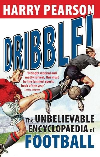 Dribble!. The Unbelievable Encyclopaedia of Football