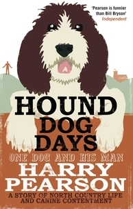 Harry Pearson - Hound Dog Days - One Dog and his Man: a Story of North Country Life and Canine Contentment.