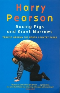Harry Pearson - Racing Pigs And Giant Marrows - Travels around the North Country Fairs.