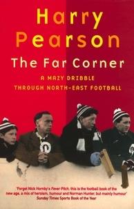 Harry Pearson - The Far Corner - A Mazy Dribble Through North-East Football.