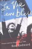 Harry-Roderick Kedward - La Vie en bleu - France and the French since 1900.