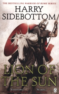 Harry Sidebottom - Warrior of Rome - Part III : Lion of the Sun.