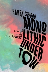 Harry Sword - Monolithic Undertow - In Search of Sonic Oblivion.