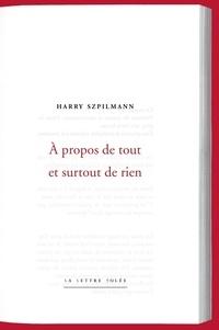 Harry Szpilmann - A propos de tout et surtout de rien.