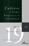 Harry Veivo et Julia Nyikos - Cahiers d'Etudes Hongroises et Finlandaises N° 19/2013 : Marges, interstices, contacts.