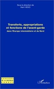 Harry Veivo - Transferts, appropriations et focntions de l'avant-garde dans l'Europe intermédiaire et du nord.