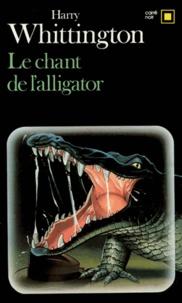 Harry Whittington - Le chant de l'alligator.