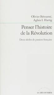 Hartig et  Betourne - Penser l'histoire de la Révolution - Deux siècles de passion française.