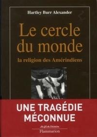 Hartley Burr Alexander - Le cercle du monde - La religion des Amérindiens.