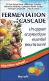 Hartmut Amelung et Ekkehard Scheller - Fermentation en cascade - Un apport enzymatique essentiel pour la santé.