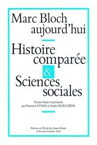 Hartmut Atsma et  Collectif - Marc Bloch aujourd'hui. - Histoire comparée et sciences sociales, Colloque international, Paris, juin 1986.