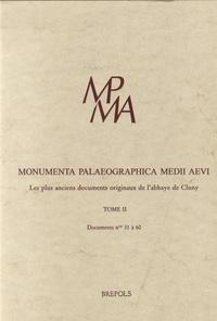 Hartmut Atsma et Sébastien Barret - Monumenta Palaeographica Medii Aevi - Tome 2 : Les plus anciens documents originaux de l'abbaye de Cluny, Documents n° 31 à 60.