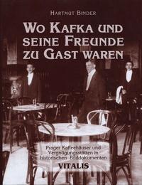 Hartmut Binder - Wo Kafka - und seine Freunde zu Gast waren.