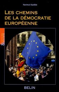 Hartmut Kaelble - Les chemins de la démocratie européenne.