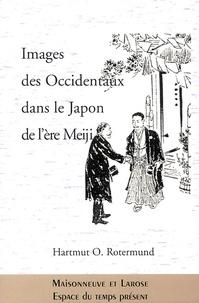 Hartmut-O Rotermund - Images des Occidentaux dans le Japon de l'ère Meiji.