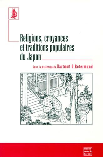 Hartmut-O Rotermund et  Collectif - Religions, croyances et traditions populaires du Japon.