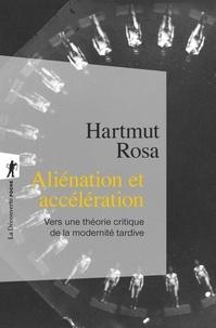 Hartmut Rosa - Aliénation et accélération - Vers une théorie critique de la modernité tardive.