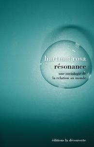 Hartmut Rosa - Résonance - Une sociologie de la relation au monde.