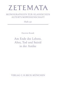 Hartwin Brandt - Am Ende des Lebens. Alter, Tod und Suizid in der Antike.
