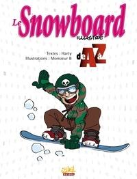 Harty et  Monsieur B - Le Snowboard illustré de A à Z.