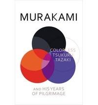 Haruki Murakami - Colorless Tsukuru Tazaki and his Years of Pilgrimage.