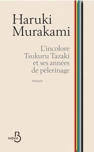 Haruki Murakami - L'incolore Tsukuru Tazaki et ses années de pèlerinage.