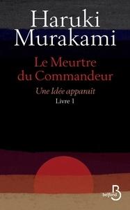 Haruki Murakami - Le meurtre du commandeur Tome 1 : Une idée apparaît.