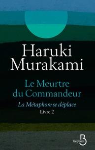 Haruki Murakami - Le meurtre du commandeur Tome 2 : La métaphore se déplace.