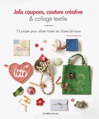 Jolis coupons, couture créative & collage textile - 73 projets pour utiliser toutes les chutes de tissus.pdf