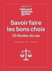 Harvard busines revi et Gabriel Joseph-Dezaize - Savoir faire les bons choix - 20 études de cas Management, RH, Leadership.