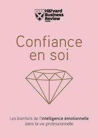 Harvard Business Review - Confiance en soi - Les bienfaits de l'intelligence émotionnelle dans la vie professionnelle.