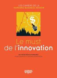 Harvard Business Review - Le must de l'innovation - Dix thèses révolutionnaires pour s'adapter à un monde en mutation.