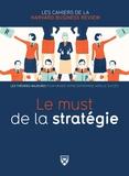 Harvard Business Review - Le must de la stratégie - Les théories majeures pour mener votre entreprise vers le succès.