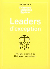 Harvard Business Review - Leaders d'exception - Stratégies et conseils de 25 dirigeants internationaux.