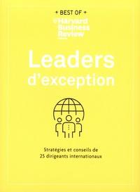 Harvard Business Review - Leaders d'exception - Stratégies et conseils de 25 dirigeants internationaux.