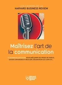 Harvard Business Review - Maîtrisez l'art de la communication - 12 techniques efficaces pour améliorer ses prises de parole, savoir convaincre et négocier, désamorcer les conflits.