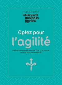 Harvard Business Review - Optez pour l'agilité - 10 méthodes concrètes pour être plus souple, plus réactif, plus créatif.
