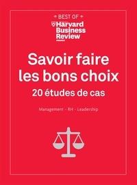 Harvard Business Review - Savoir faire les bons choix - 20 études de cas. Management - RH - Leadership.