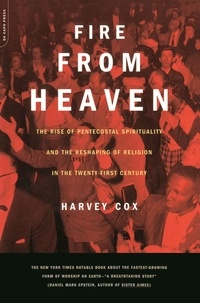 Harvey Cox - Fire From Heaven - The Rise Of Pentecostal Spirituality And The Reshaping Of Religion In The 21st Century.