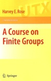 Harvey Ernest Rose - A course on Finite Groups.