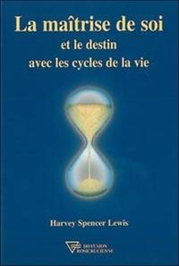 Harvey Spencer Lewis - La maîtrise de soi et le destin avec les cycles de la vie.