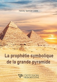 Harvey Spencer Lewis - La prophétie symbolique de la grande pyramide.