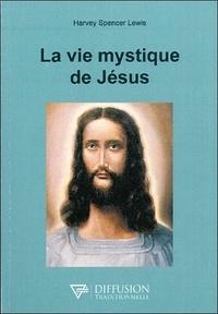 Harvey Spencer Lewis - La vie mystique de Jésus.