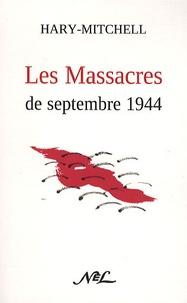 Hary-Mitchell - Les Massacres de septembre 1944.
